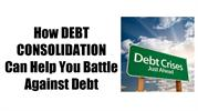 How Debt Consolidation Can Help You Battle Against Debt