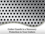 Gutter Guards is a Necessary Protection to Your Gutters