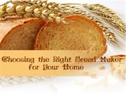 Choosing the Right Bread Maker for Your Home