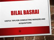Bilal Basrai - Useful Tips for Conducting Mergers and Acquisitions