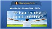 What is the ultimate Goal of Life