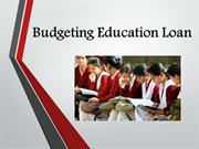 Educational loans : Budgeting Education Loan