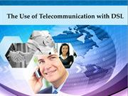 The Use of Telecommunication with DSL