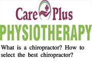 hat is a chiropractor? How to select the best chiropractor?