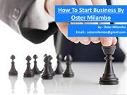 How To Startup Business By Oster Milambo