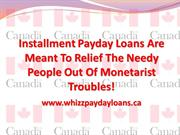 Extremely Easy To Apply For Installment Payday Loans Canada!