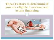 Determine if you are eligible to secure real estate financing