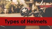 Type of Helmets: Choose your helmet