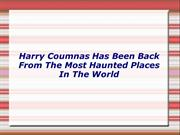 Harry Coumnas Has Been Back From The Most Haunted Places In The World