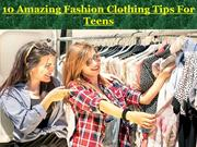 10 Amazing Fashion Clothing Tips For Teens