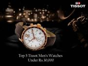 Top 5 Tissot Men's Watches Under Rs.30,000