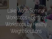 Lake Worth Seminar Workshops - Seminar Workshops by Healthy Weight Sol