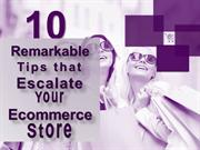 10 Remarkable Tips that Escalate Your Ecommerce Store