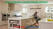 How to plan for a family friendly kitchen design?