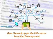 Gear Yourself Up for the IOT-centric Front End Development