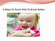 4 Ways To Teach Kids To Brush Better