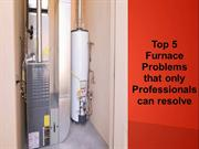 Top 5 Furnace Problems that only Professionals can resolve