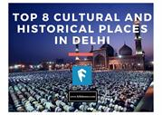 Top 8 Cultural and Historical Places in Delhi