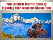 Visit Excellent Tourists' Spots by Exploring Your Nepal and Bhutan Tou