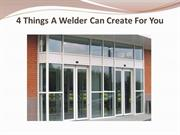 4 Things A Welder Can Create For You