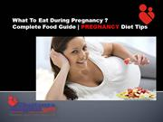 What to Eat During Pregnancy? Pregnancy Diet Tips