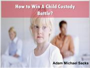 How to Win Child Custody Battle - Adam Michael Sacks