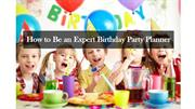 How to Be an Expert Birthday Party Planner