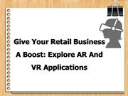 Give Your Retail Business a Boost- Explore AR and VR Applications