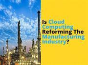 Is Cloud Computing Reforming The Manufacturing Industry ?
