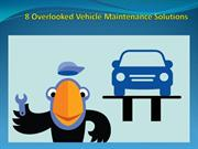 8 Overlooked Vehicle Maintenance Solutions