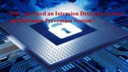 You Need an Intrusion Detection System and Intrusion Prevention System