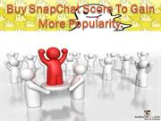 Get The Best Idea For Buying Snapchat Score
