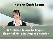 Instant Cash Loans- Useful Finance For Dealing With Any Type Of Fiscal