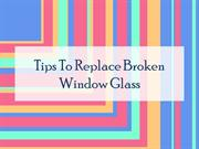 Tips To Replace Broken Window Glass
