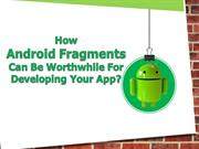 How Android Fragments can be Worthwhile for Developing Your App?