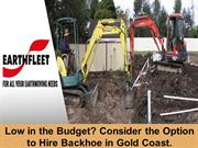 Low in the budget? Consider the option to hire backhoe in Gold Coast.