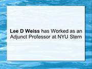 Lee D Weiss has Worked as an Adjunct Professor at NYU Stern