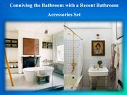 Conniving the Bathroom with a Recent Bathroom Accessories Set
