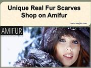 Unique Real Fur Scarves Shop on Amifur