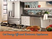 Get Energy Efficient Electronic Appliances