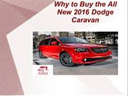Why to Buy the All New 2016 Dodge Caravan