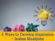 5 Ways to Develop Inspiration - Inshan Meahjohn