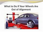 What to Do If Your Wheels Are Out of Alignment