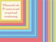 5 Essential oils & resins to aid in spiritual awakening