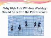 Why High Rise Window Washing Should Be Left to the Professionals
