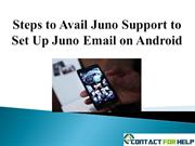 Steps to Avail Juno Support to Set Up Juno Email on Android
