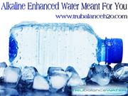 Alkaline Enhanced Water Meant For You