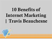 Travis Beauchesne - 10 Top Benefits of Internet Marketing