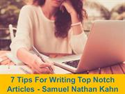 7 Tips For Writing Top Notch Articles - Samuel Nathan Kahn