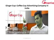 Ginger Cup : Coffee  Cup Advertising Company in India